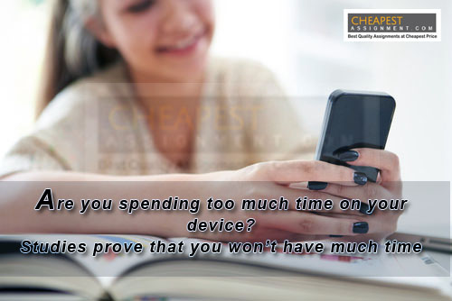 Are you spending too much time on your device? Studies prove that you won't have much time to finish your homework.
