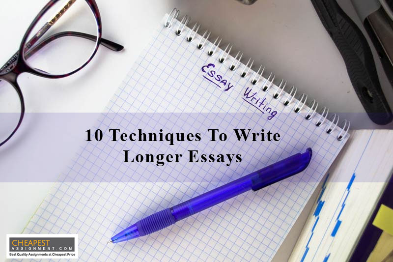 10 Techniques To Write Longer Essays