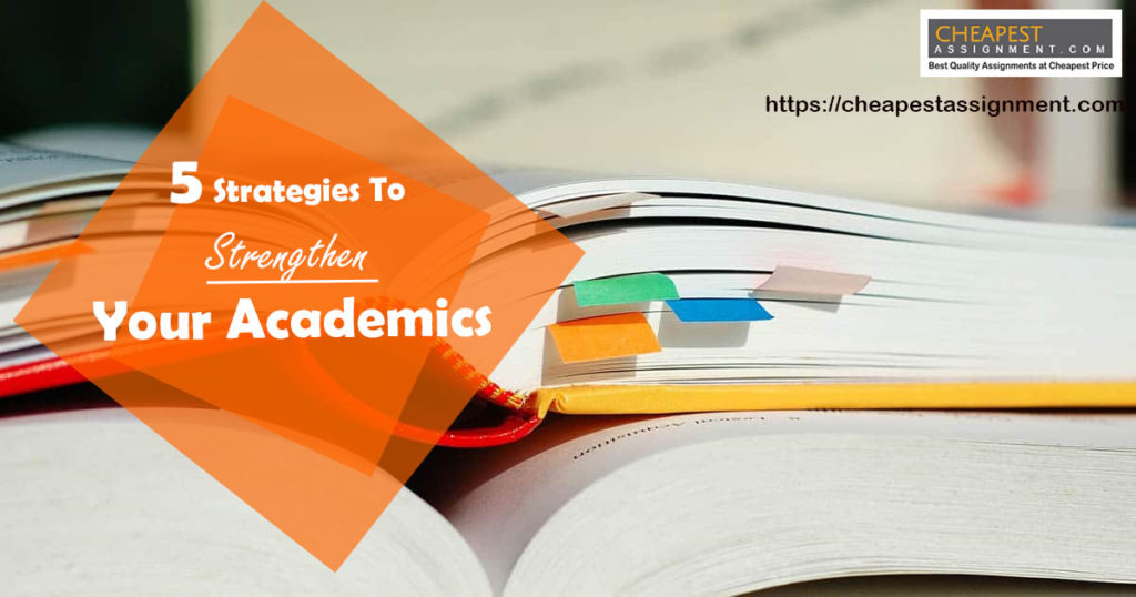 5 Strategies To Strengthen Your Academics